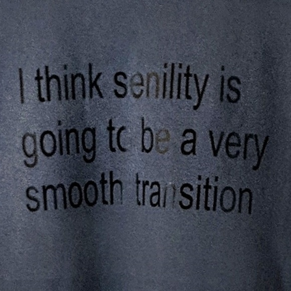 Other - Senility Is Going To Be Smooth Transition T Shirt